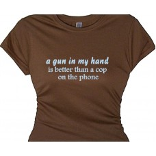 a gun in my hand better than a cop on phone gun shirt